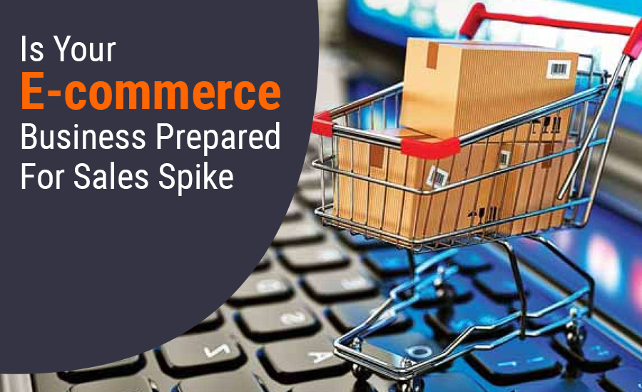 Is Your E-commerce Business Prepared For Sales Spike?